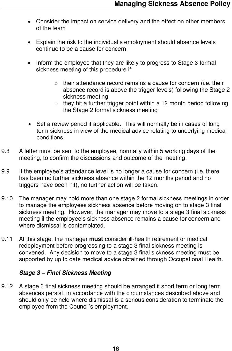 trigger levels) following the Stage 2 sickness meeting; o they hit a further trigger point within a 12 month period following the Stage 2 formal sickness meeting Set a review period if applicable.