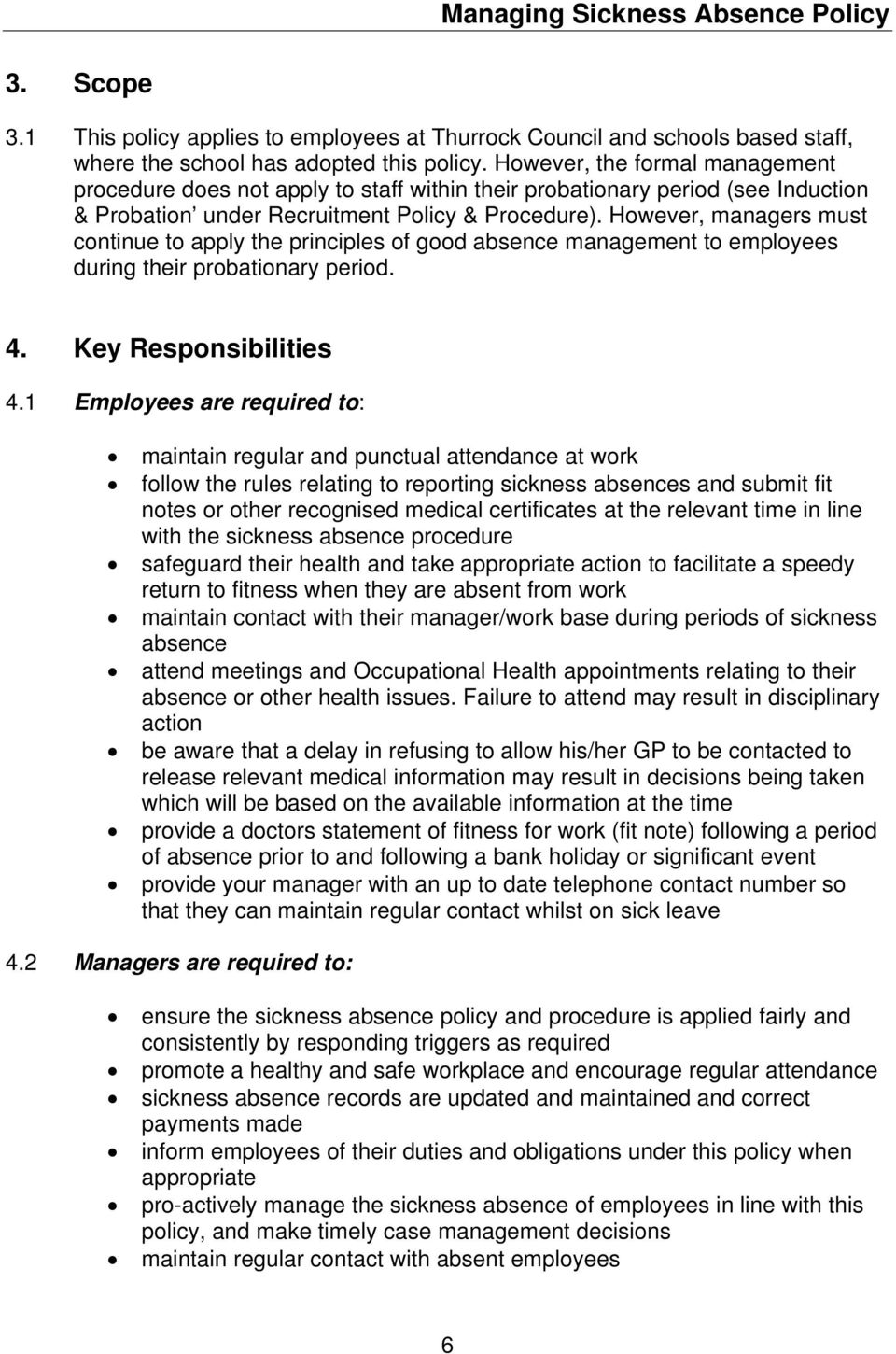 However, managers must continue to apply the principles of good absence management to employees during their probationary period. 4. Key Responsibilities 4.