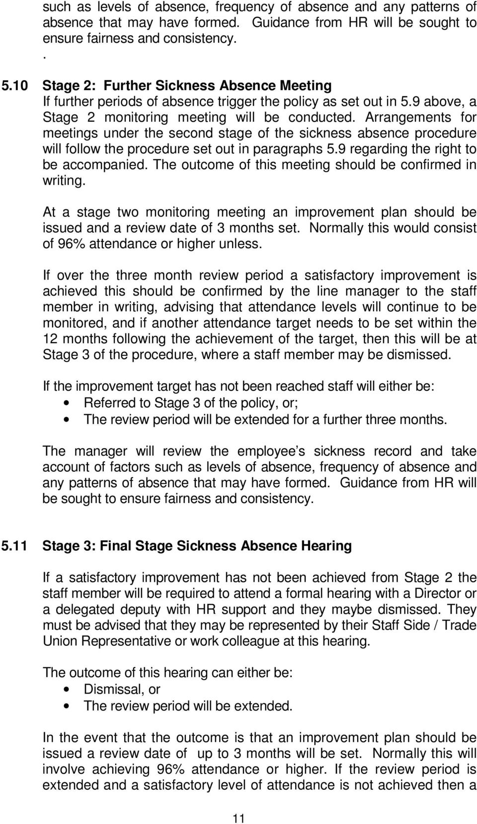 Arrangements for meetings under the second stage of the sickness absence procedure will follow the procedure set out in paragraphs 5.9 regarding the right to be accompanied.