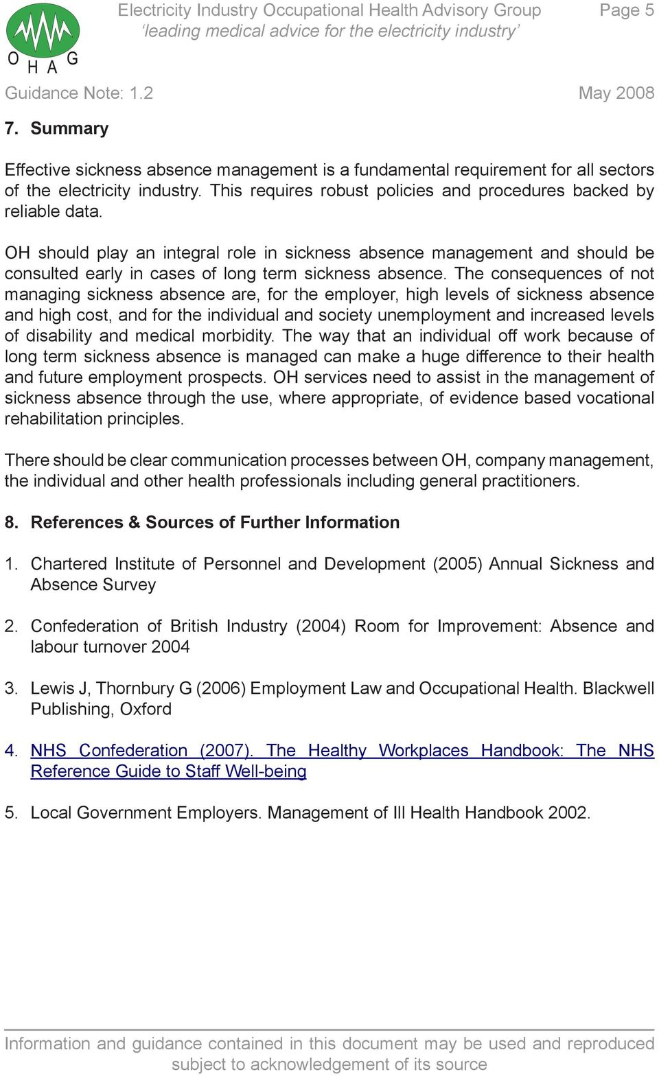 The consequences of not managing sickness absence are, for the employer, high levels of sickness absence and high cost, and for the individual and society unemployment and increased levels of