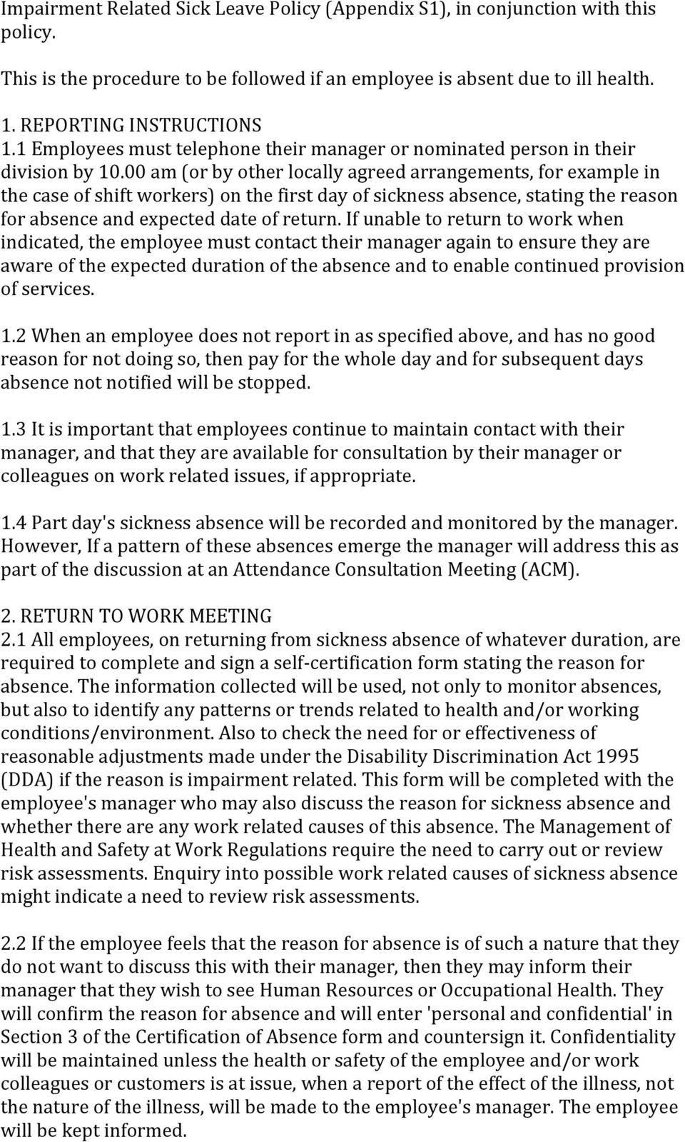 00 am (or by other locally agreed arrangements, for example in the case of shift workers) on the first day of sickness absence, stating the reason for absence and expected date of return.