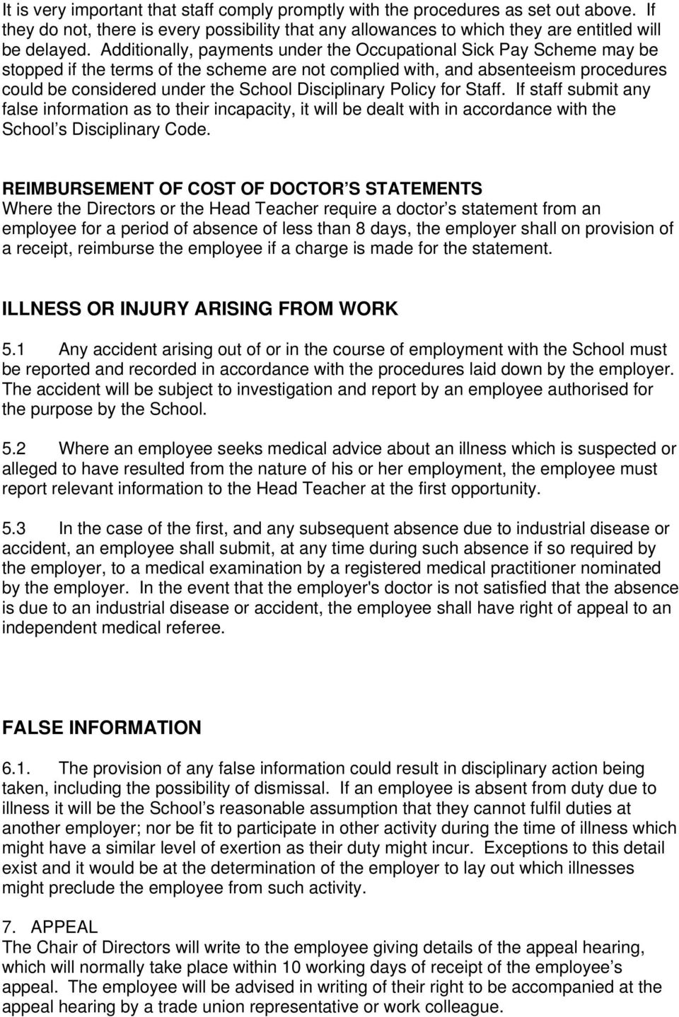 Disciplinary Policy for Staff. If staff submit any false information as to their incapacity, it will be dealt with in accordance with the School s Disciplinary Code.