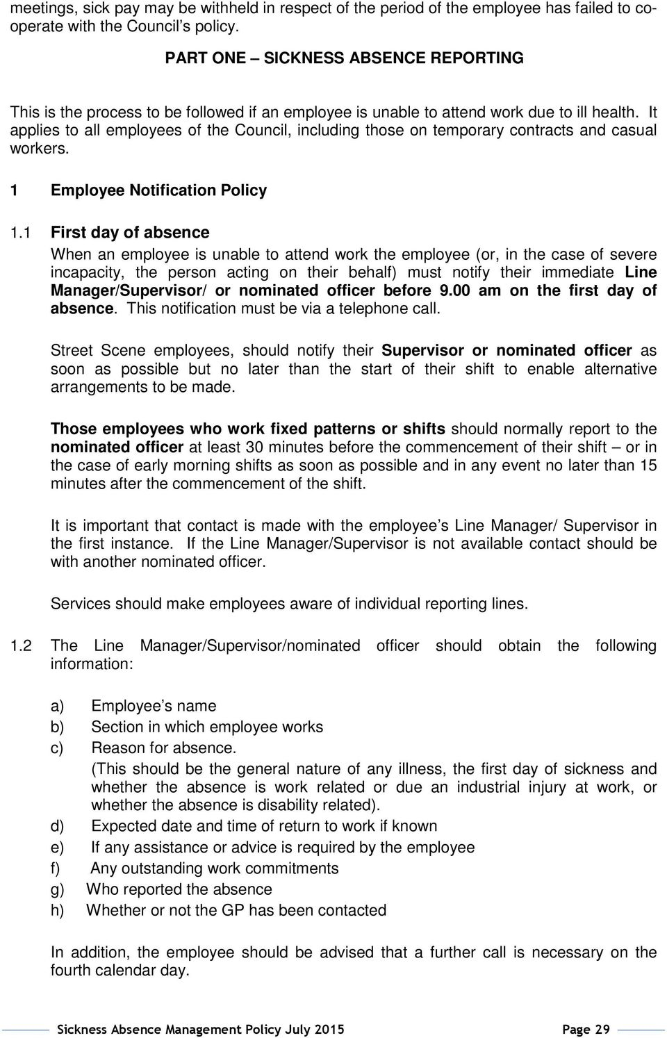 It applies to all employees of the Council, including those on temporary contracts and casual workers. 1 Employee Notification Policy 1.