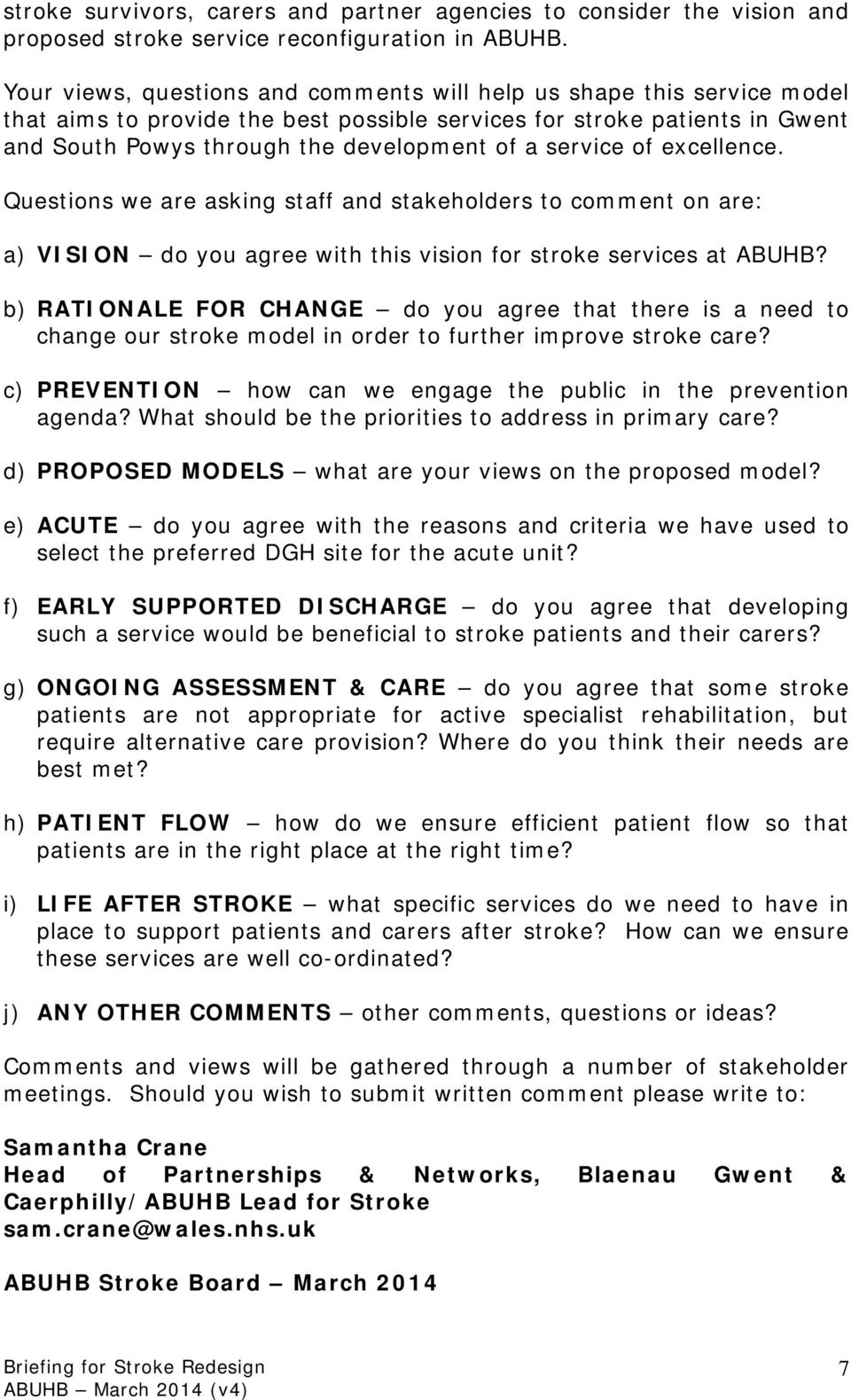 service of excellence. Questions we are asking staff and stakeholders to comment on are: a) VISION do you agree with this vision for stroke services at ABUHB?