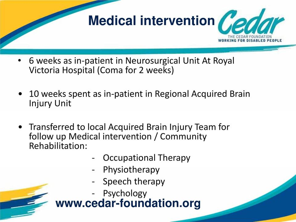 Injury Unit Transferred to local Acquired Brain Injury Team for follow up Medical