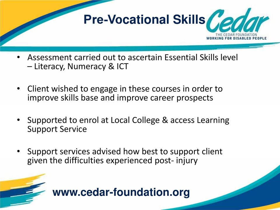 improve career prospects Supported to enrol at Local College & access Learning Support