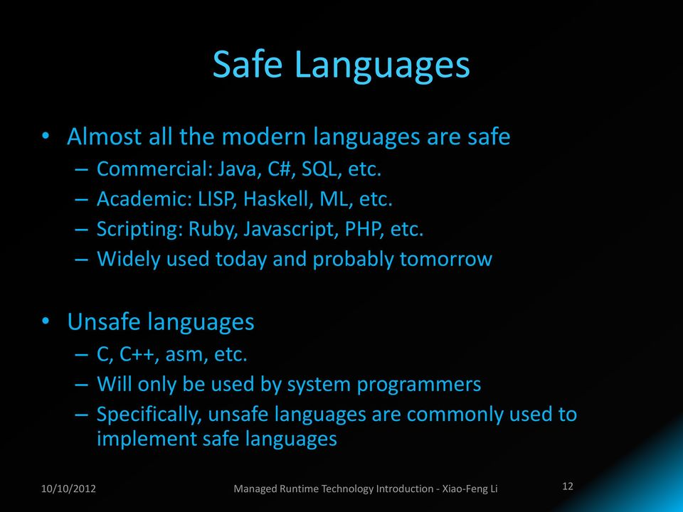 Widely used today and probably tomorrow Unsafe languages C, C++, asm, etc.