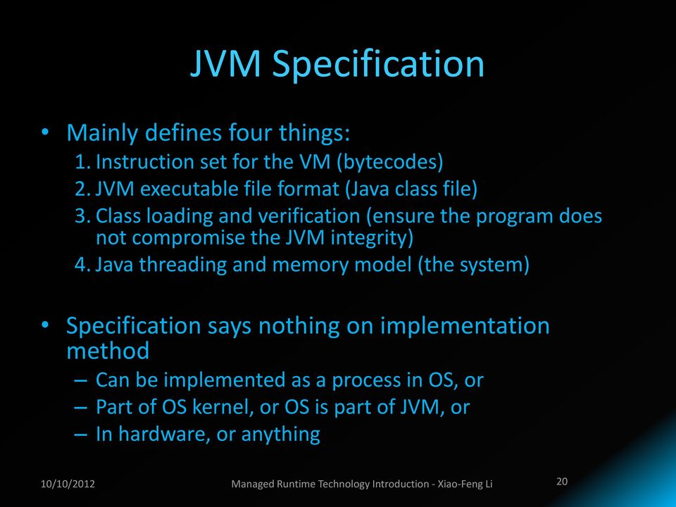 Class loading and verification (ensure the program does not compromise the JVM integrity) 4.