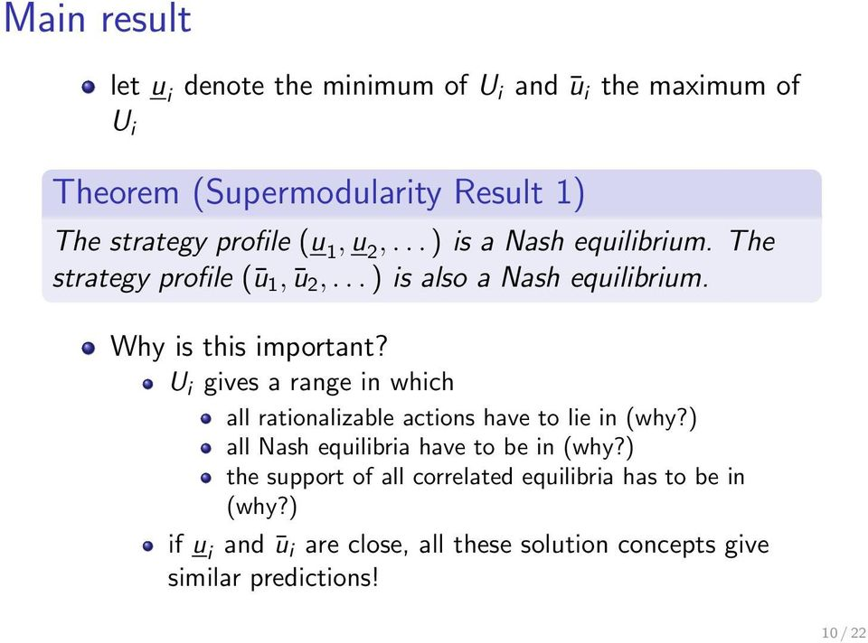 U i gives a range in which all rationalizable actions have to lie in (why?) all Nash equilibria have to be in (why?