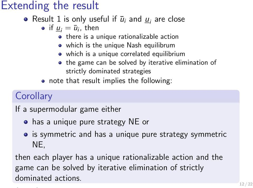 result implies the following: Corollary If a supermodular game either has a unique pure strategy NE or is symmetric and has a unique pure strategy