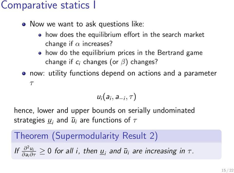 now: utility functions depend on actions and a parameter τ u i (a i, a i, τ) hence, lower and upper bounds on serially