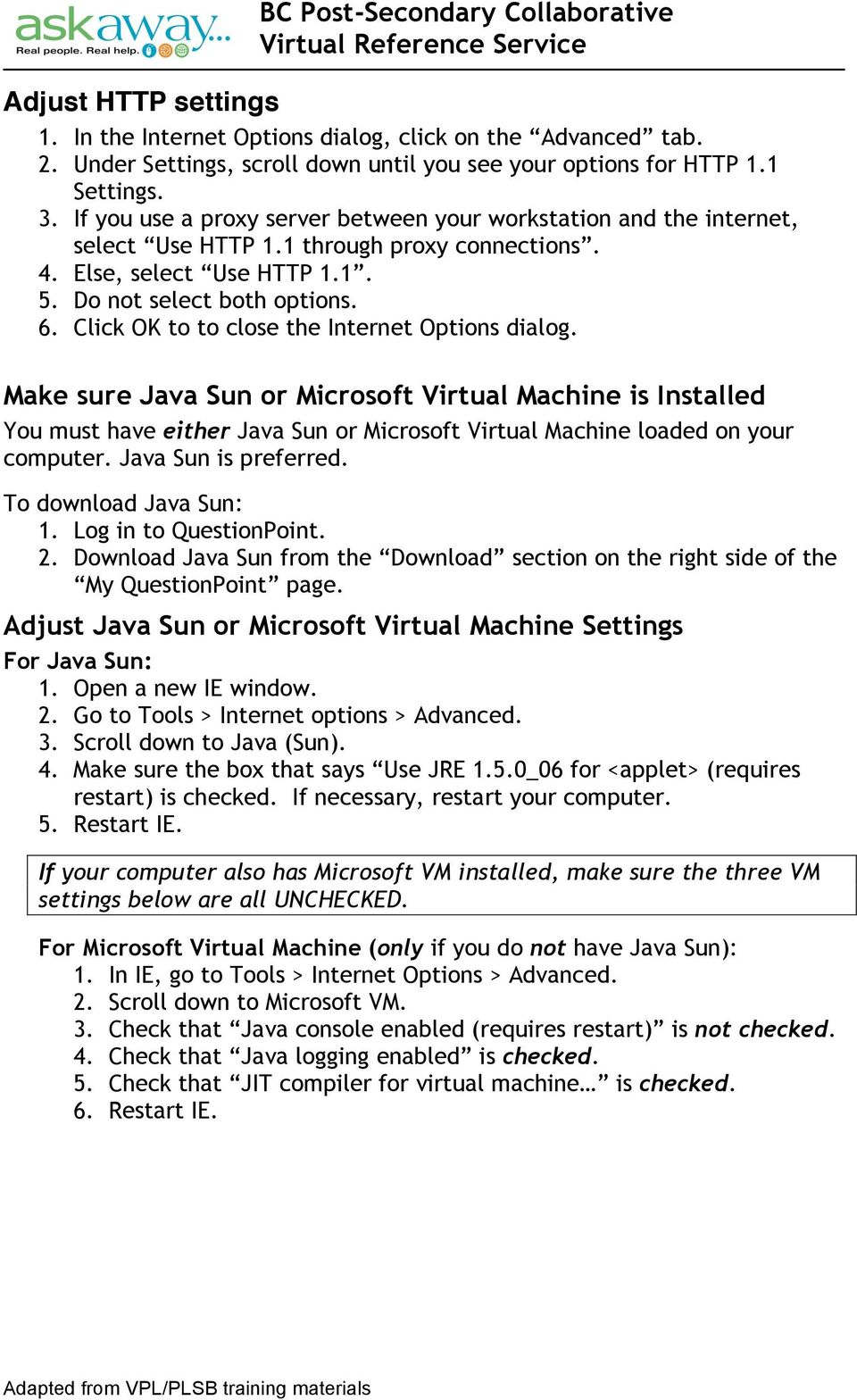 Click OK to to close the Internet Options dialog. Make sure Java Sun or Microsoft Virtual Machine is Installed You must have either Java Sun or Microsoft Virtual Machine loaded on your computer.
