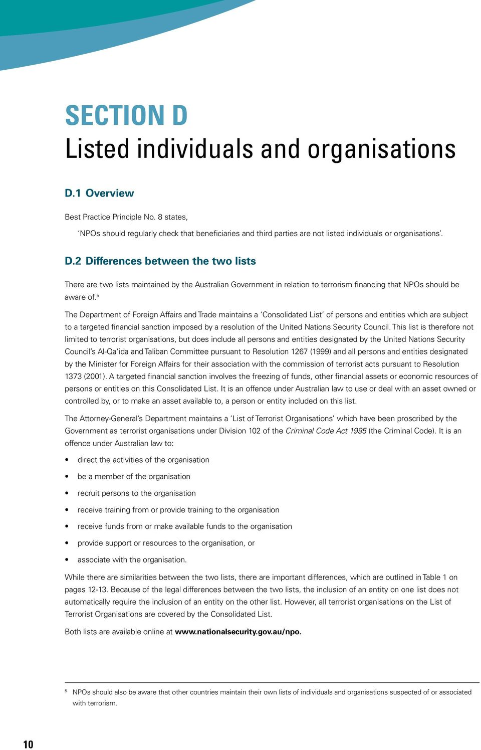 2 Differences between the two lists There are two lists maintained by the Australian Government in relation to terrorism financing that NPOs should be aware of.