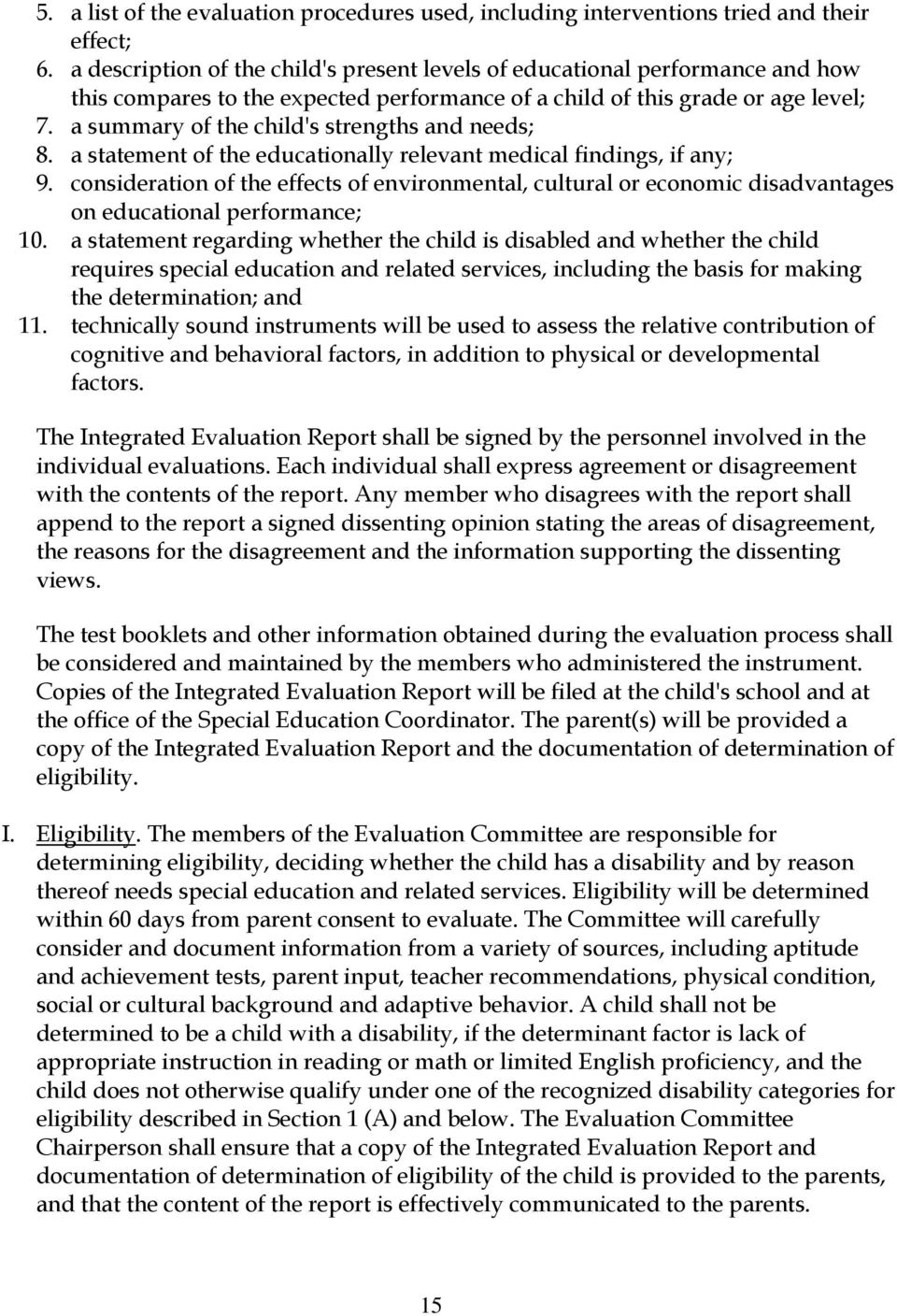 a summary of the child's strengths and needs; 8. a statement of the educationally relevant medical findings, if any; 9.