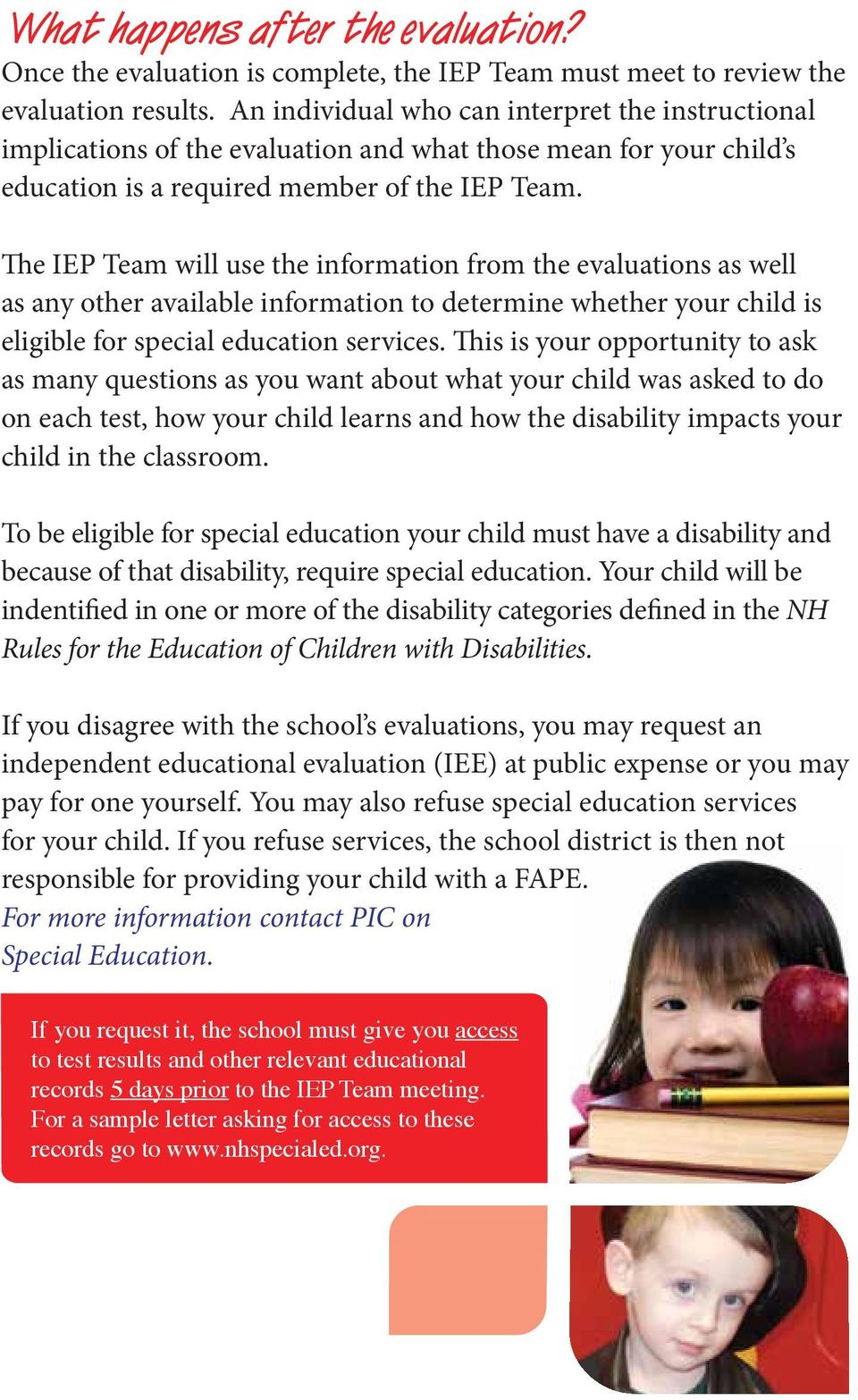 The IEP Team will use the information from the evaluations as well as any other available information to determine whether your child is eligible for special education services.