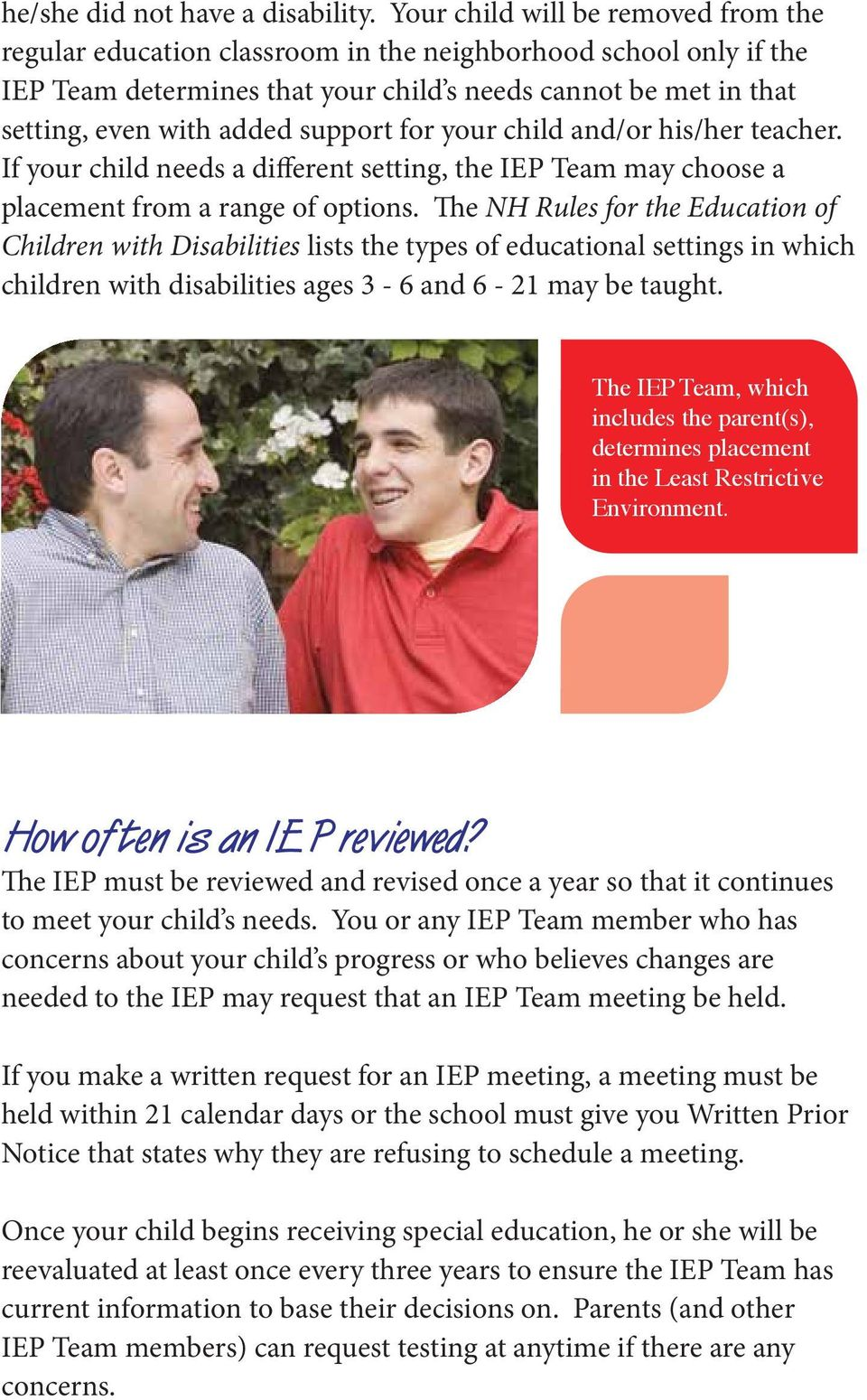 support for your child and/or his/her teacher. If your child needs a different setting, the IEP Team may choose a placement from a range of options.