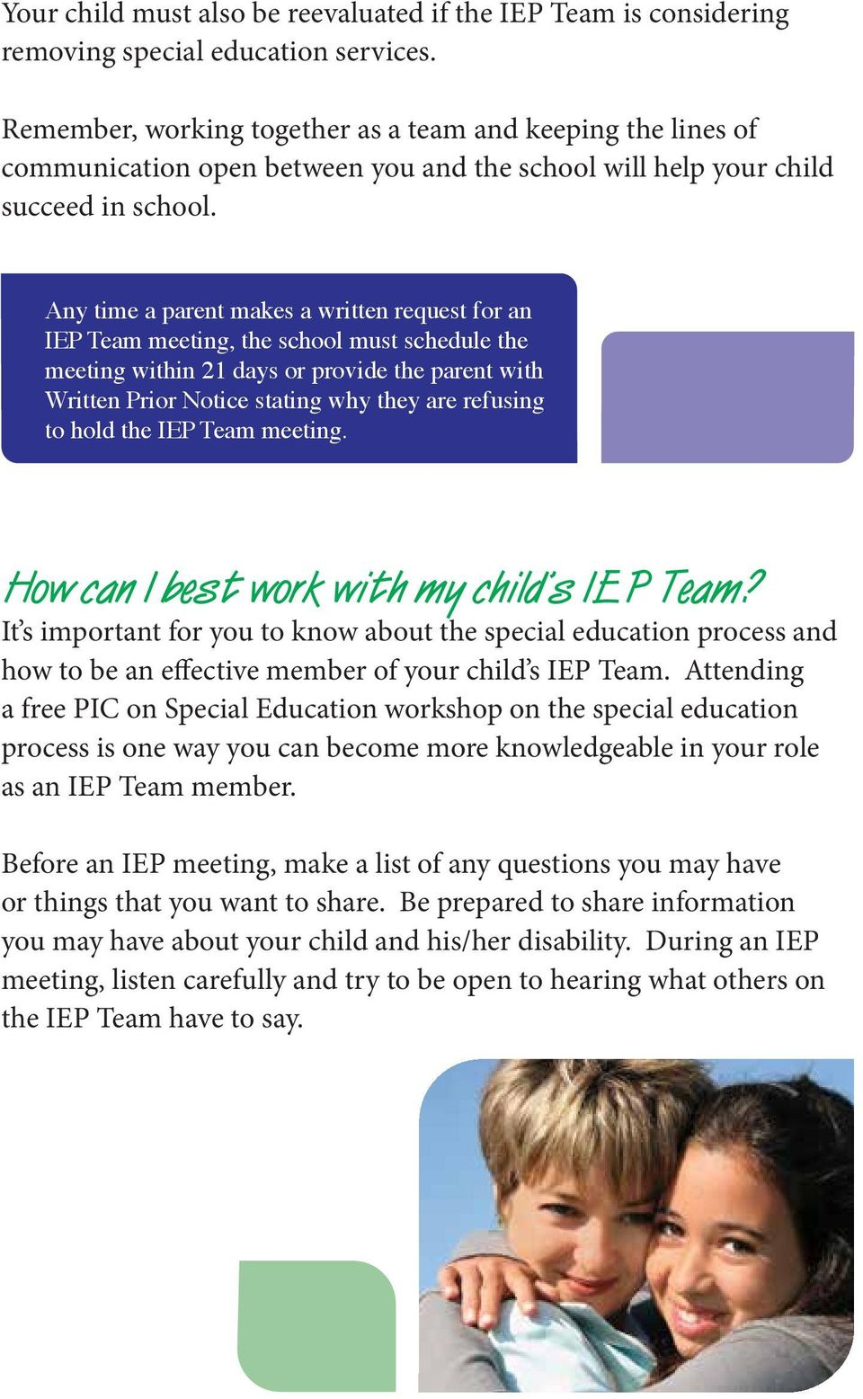 Any time a parent makes a written request for an IEP Team meeting, the school must schedule the meeting within 21 days or provide the parent with Written Prior Notice stating why they are refusing to