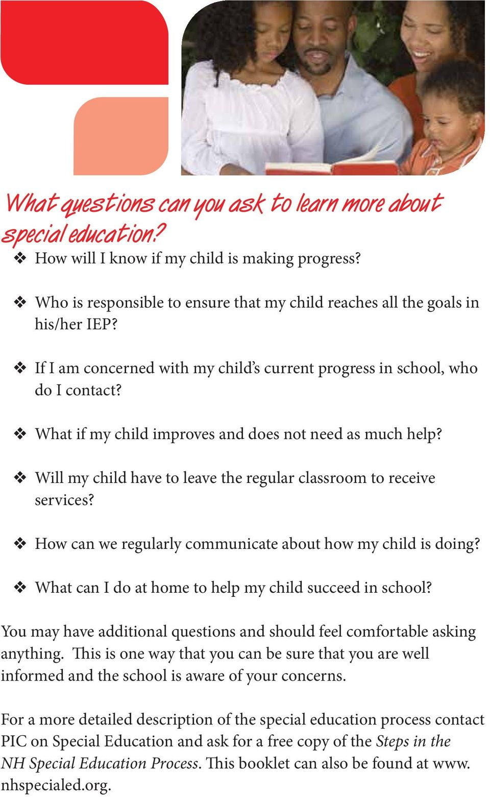Will my child have to leave the regular classroom to receive services? How can we regularly communicate about how my child is doing? What can I do at home to help my child succeed in school?