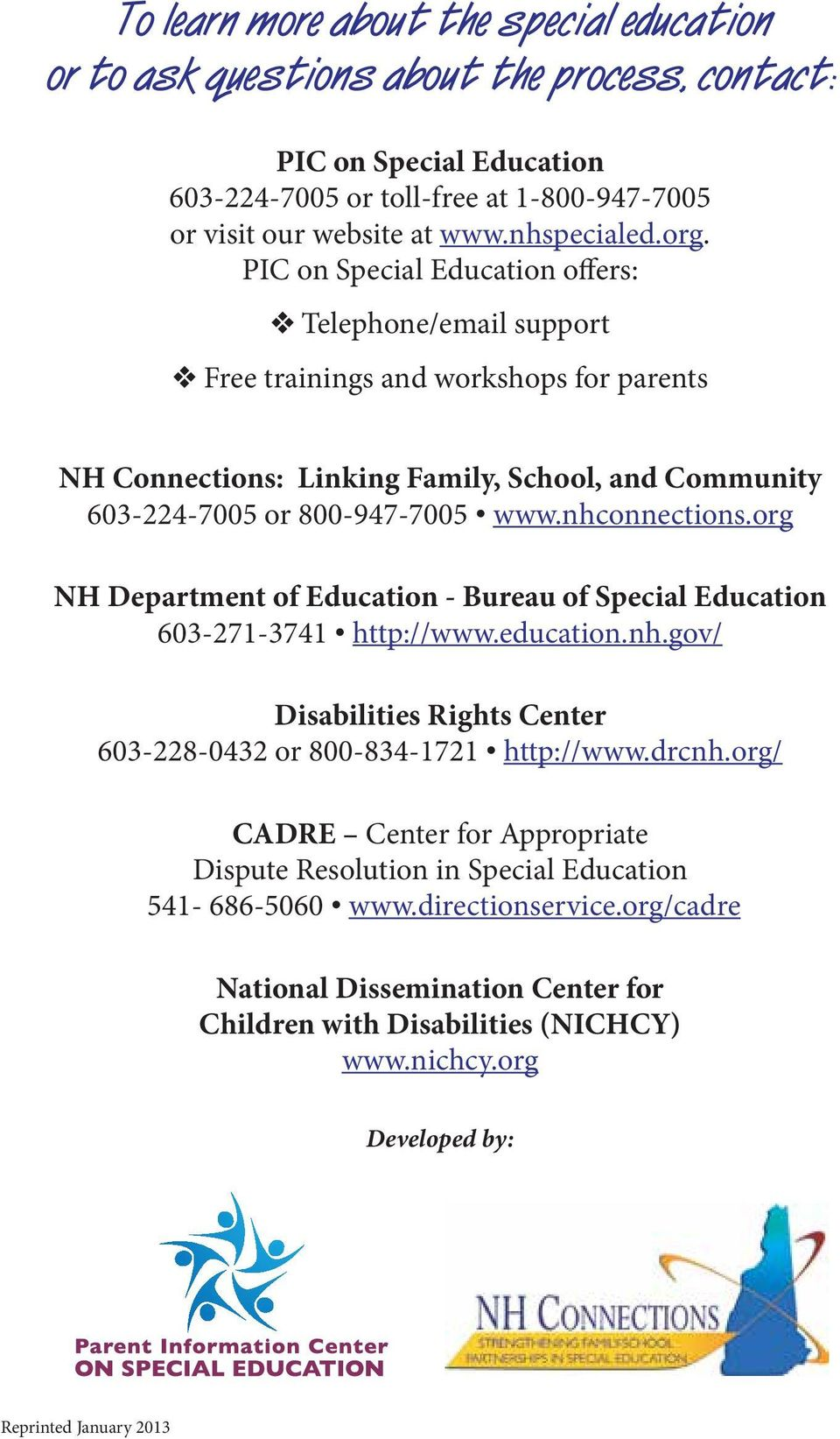 nhconnections.org NH Department of Education - Bureau of Special Education 603-271-3741 http://www.education.nh.gov/ Disabilities Rights Center 603-228-0432 or 800-834-1721 http://www.drcnh.