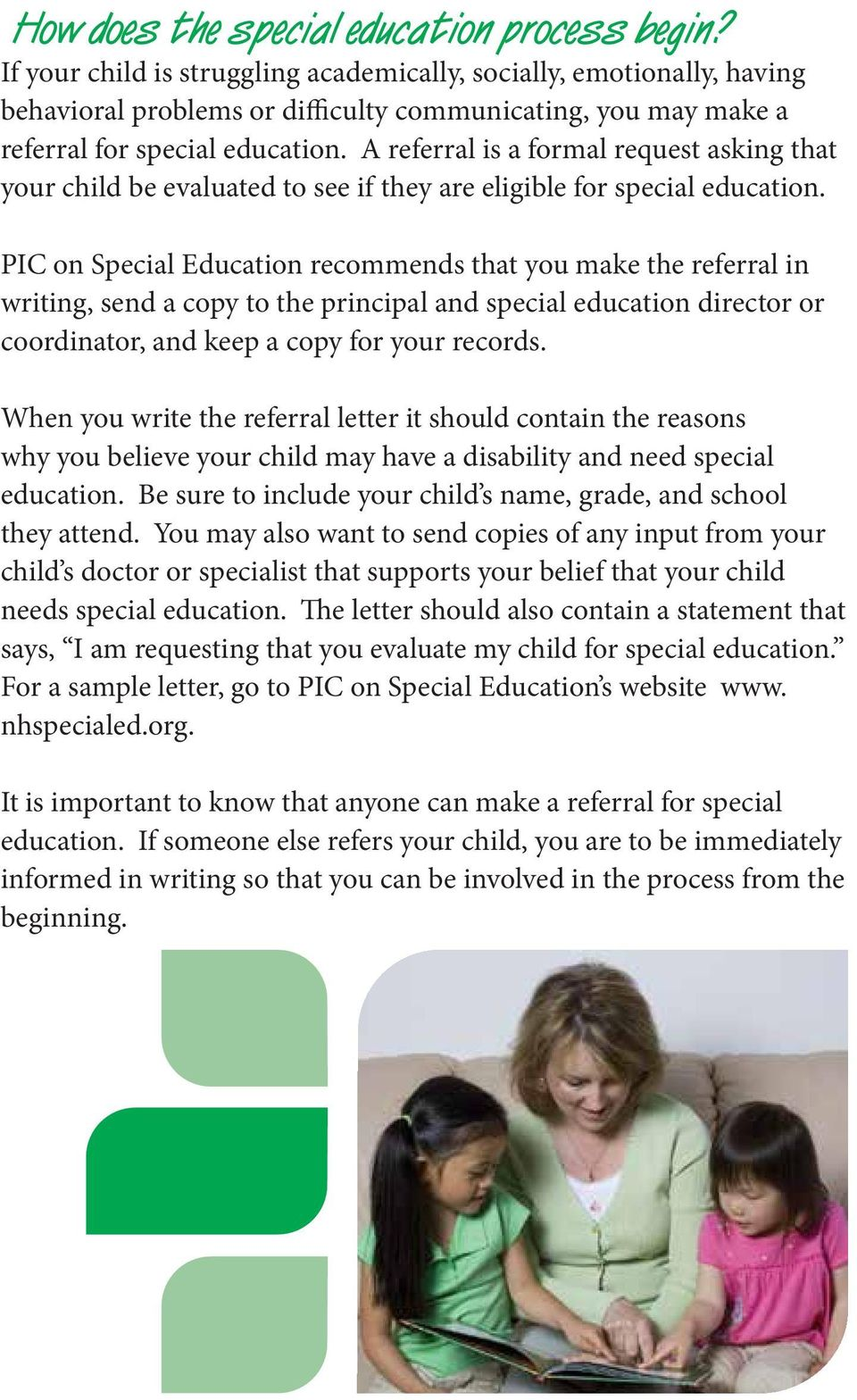 A referral is a formal request asking that your child be evaluated to see if they are eligible for special education.