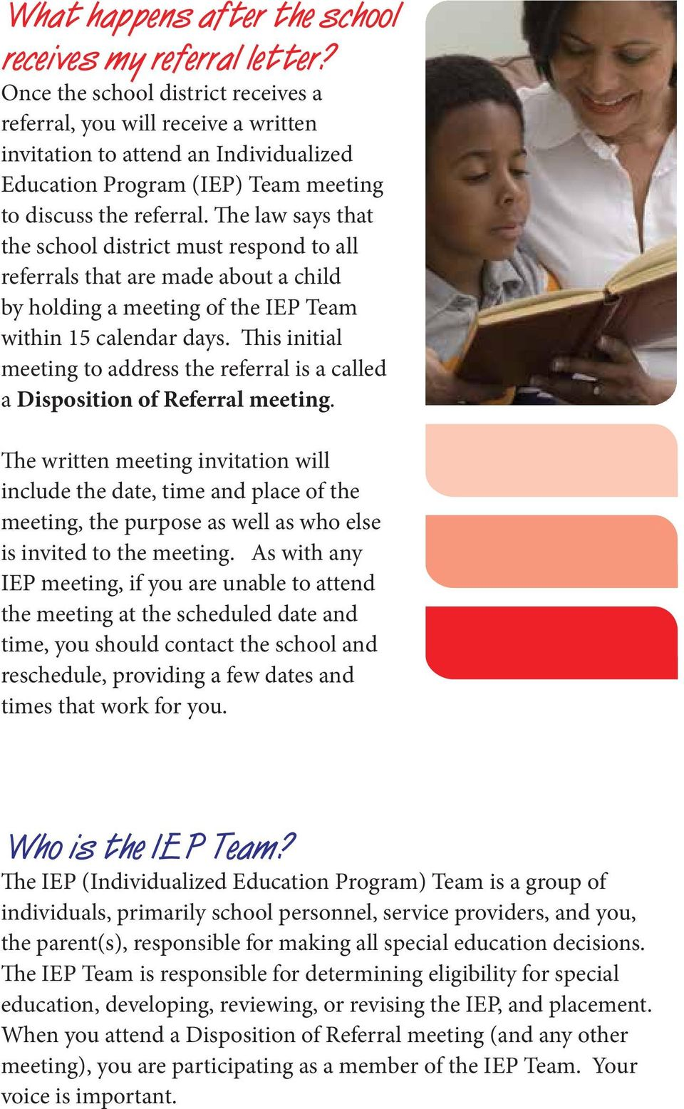 The law says that the school district must respond to all referrals that are made about a child by holding a meeting of the IEP Team within 15 calendar days.