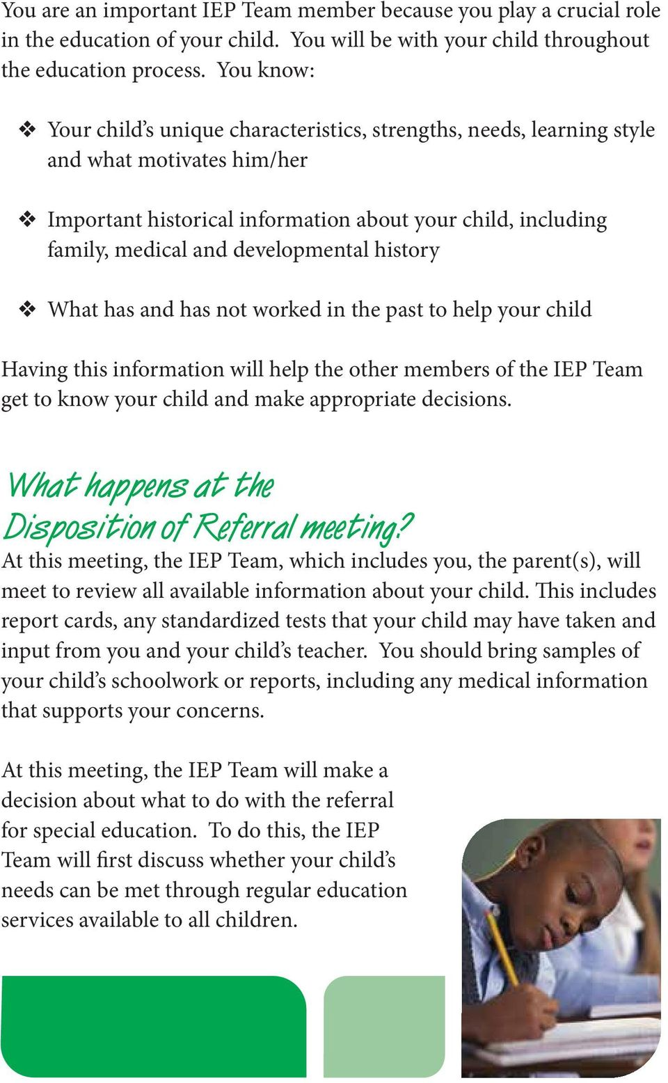 developmental history What has and has not worked in the past to help your child Having this information will help the other members of the IEP Team get to know your child and make appropriate