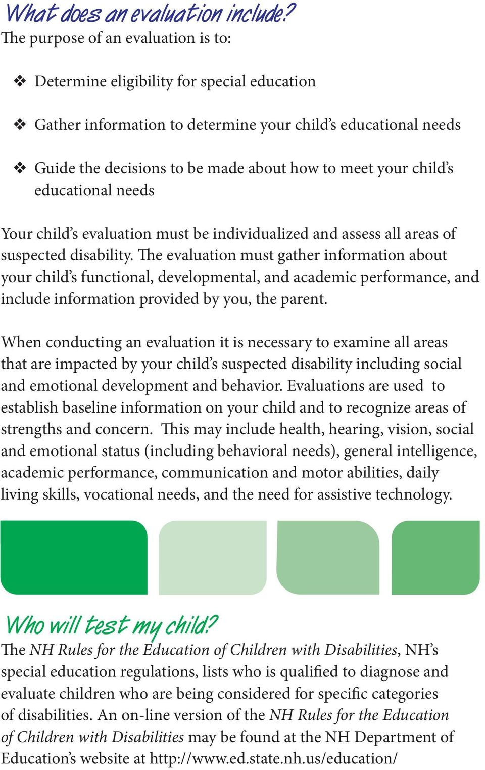 child s educational needs Your child s evaluation must be individualized and assess all areas of suspected disability.
