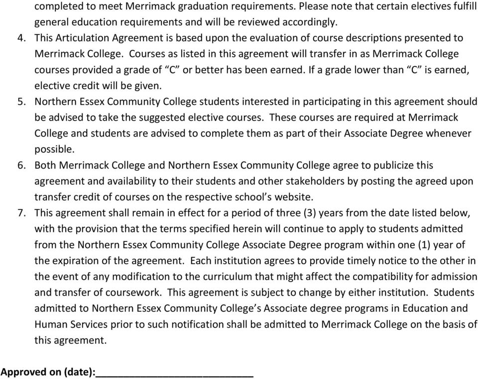 Courses as listed in this agreement will transfer in as courses provided a grade of C or better has been earned. If a grade lower than C is earned, elective credit will be given. 5.