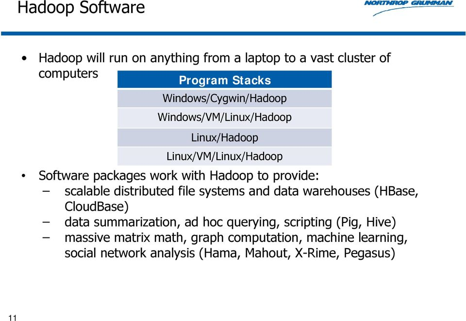 provide: scalable distributed file systems and data warehouses (HBase, CloudBase) data summarization, ad hoc querying,