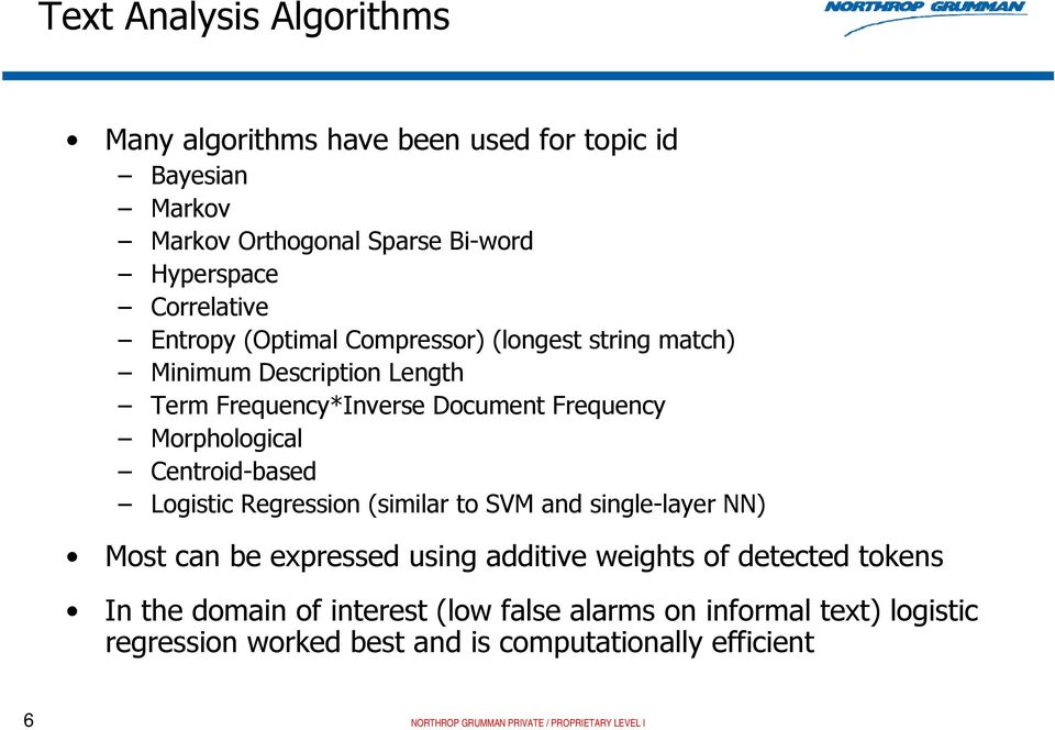 Centroid-based Logistic Regression (similar to SVM and single-layer NN) Most can be expressed using additive weights of detected tokens In the
