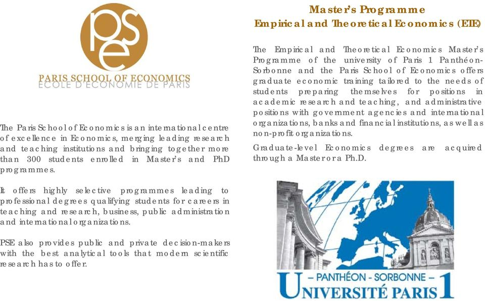 The Empirical and Theoretical Economics Master s Programme of the university of Paris 1 Panthéon- Sorbonne and the Paris School of Economics offers graduate economic training tailored to the needs of