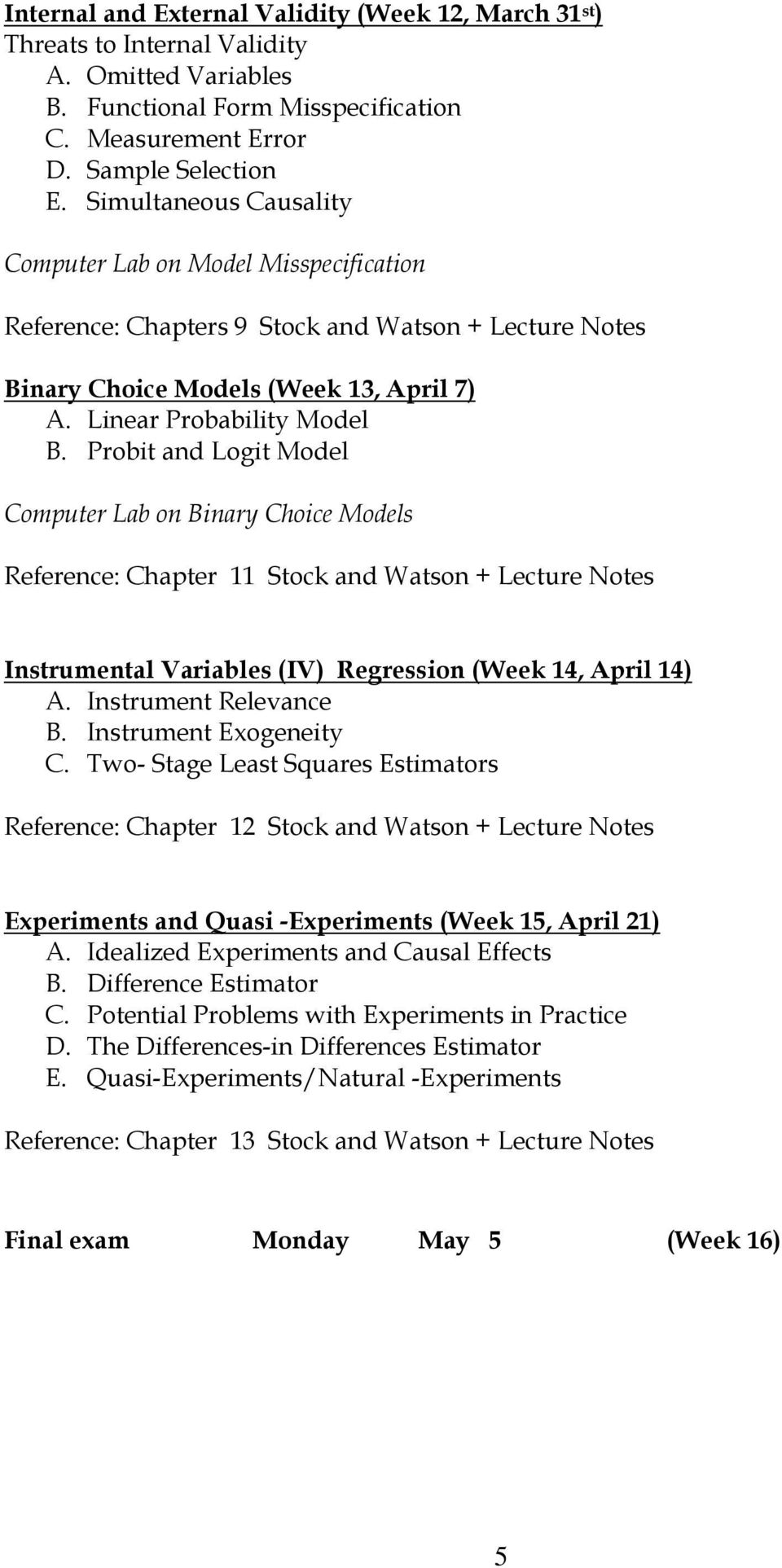 Probit and Logit Model Computer Lab on Binary Choice Models Reference: Chapter 11 Stock and Watson + Lecture Notes Instrumental Variables (IV) Regression (Week 14, April 14) A. Instrument Relevance B.