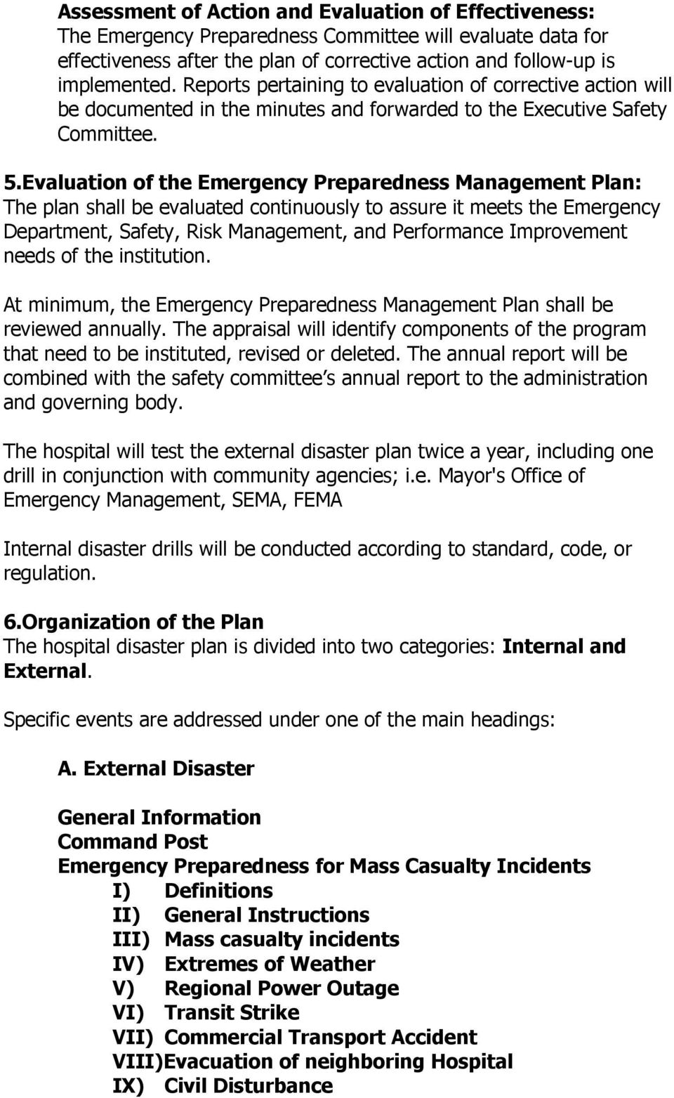 Evaluation of the Emergency Preparedness Management Plan: The plan shall be evaluated continuously to assure it meets the Emergency Department, Safety, Risk Management, and Performance Improvement