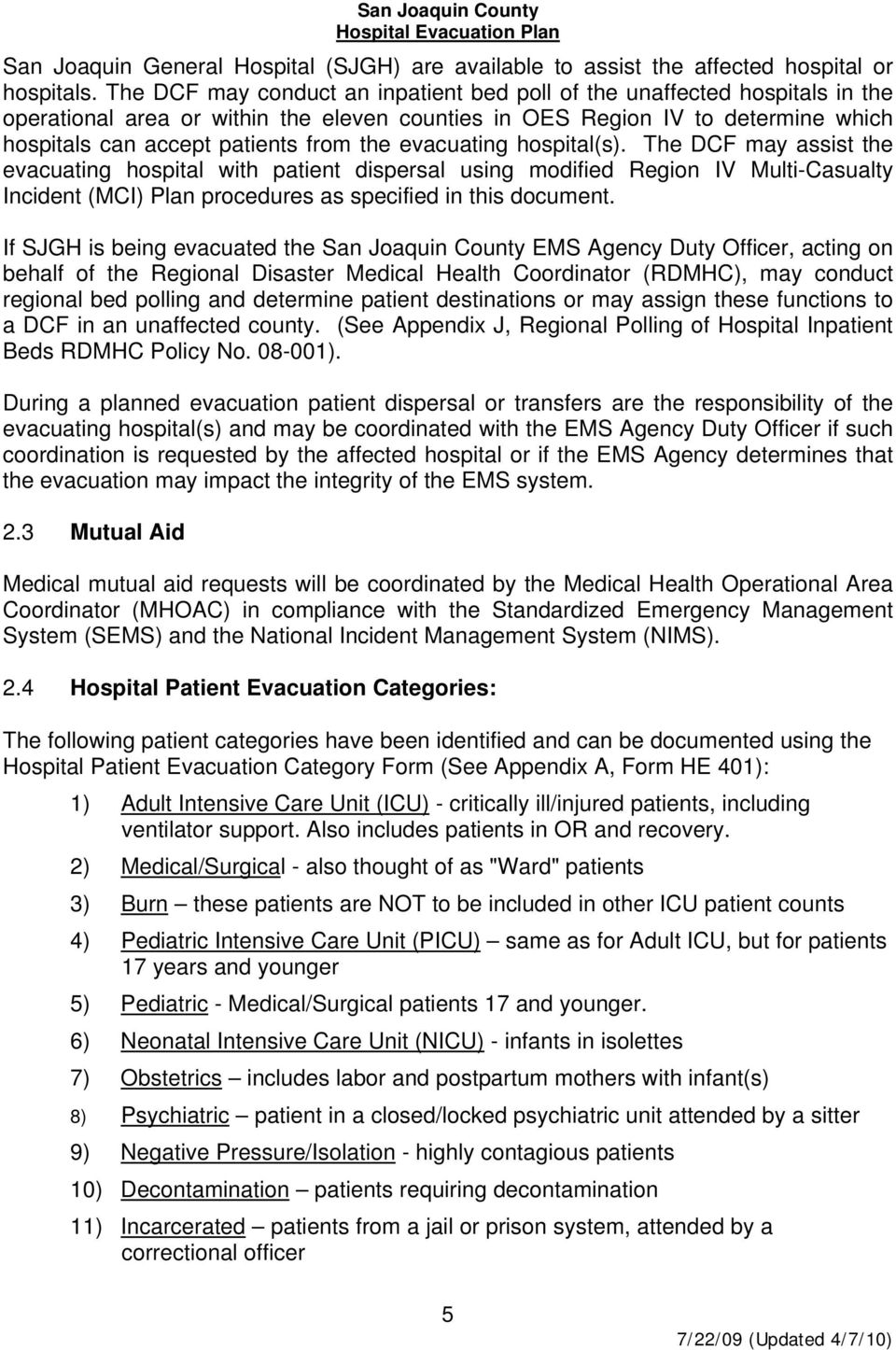 evacuating hospital(s). The DCF may assist the evacuating hospital with patient dispersal using modified Region IV Multi-Casualty Incident (MCI) Plan procedures as specified in this document.
