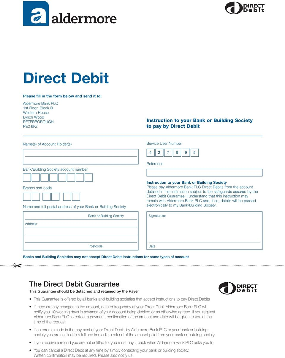 Bank or Building Society Instruction to your Bank or Building Society Please pay Aldermore Bank PLC Direct Debits from the account detailed in this Instruction subject to the safeguards assured by