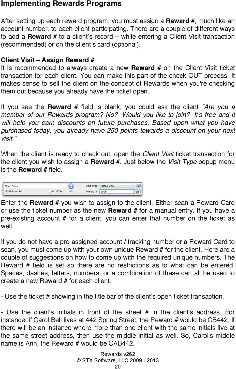 Client Visit Assign Reward # It is recommended to always create a new Reward # on the Client Visit ticket transaction for each client. You can make this part of the check OUT process.