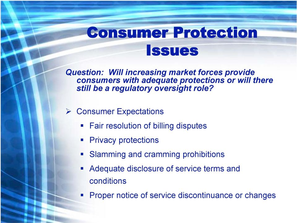 Consumer Expectations Fair resolution of billing disputes Privacy protections Slamming and