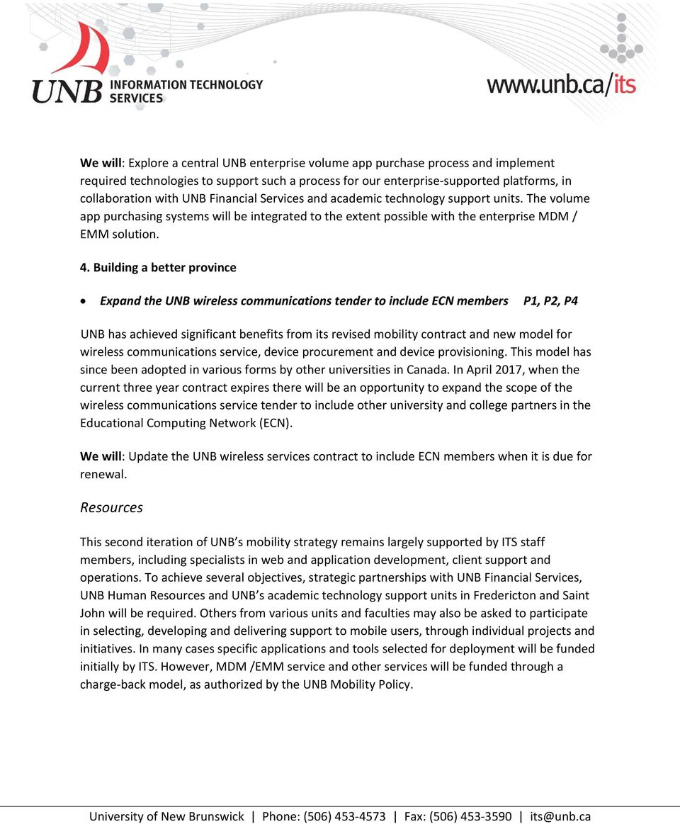 Building a better province Expand the UNB wireless communications tender to include ECN members P1, P2, P4 UNB has achieved significant benefits from its revised mobility contract and new model for