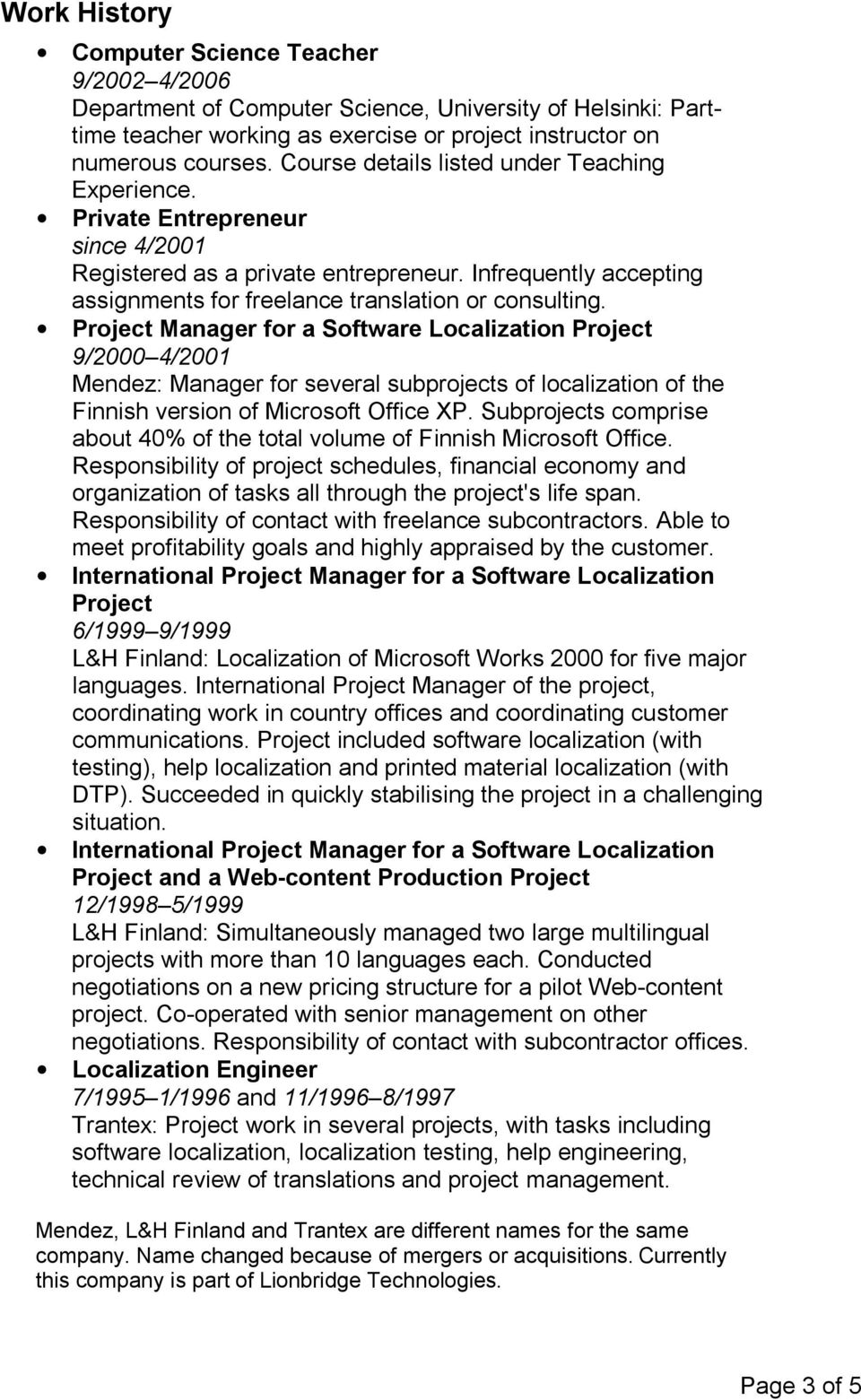 Project Manager for a Software Localization Project 9/2000 4/2001 Mendez: Manager for several subprojects of localization of the Finnish version of Microsoft Office XP.
