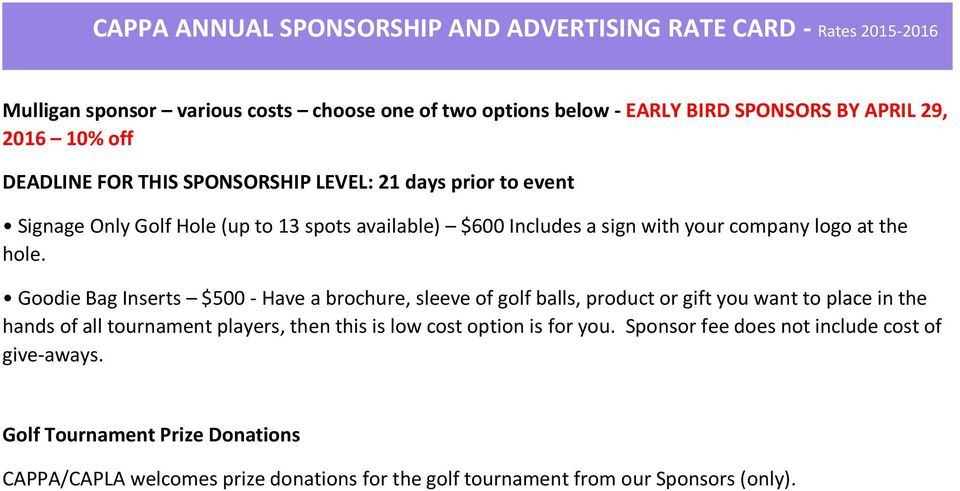 Goodie Bag Inserts $500 - Have a brochure, sleeve of golf balls, product or gift you want to place in the hands of all tournament players,