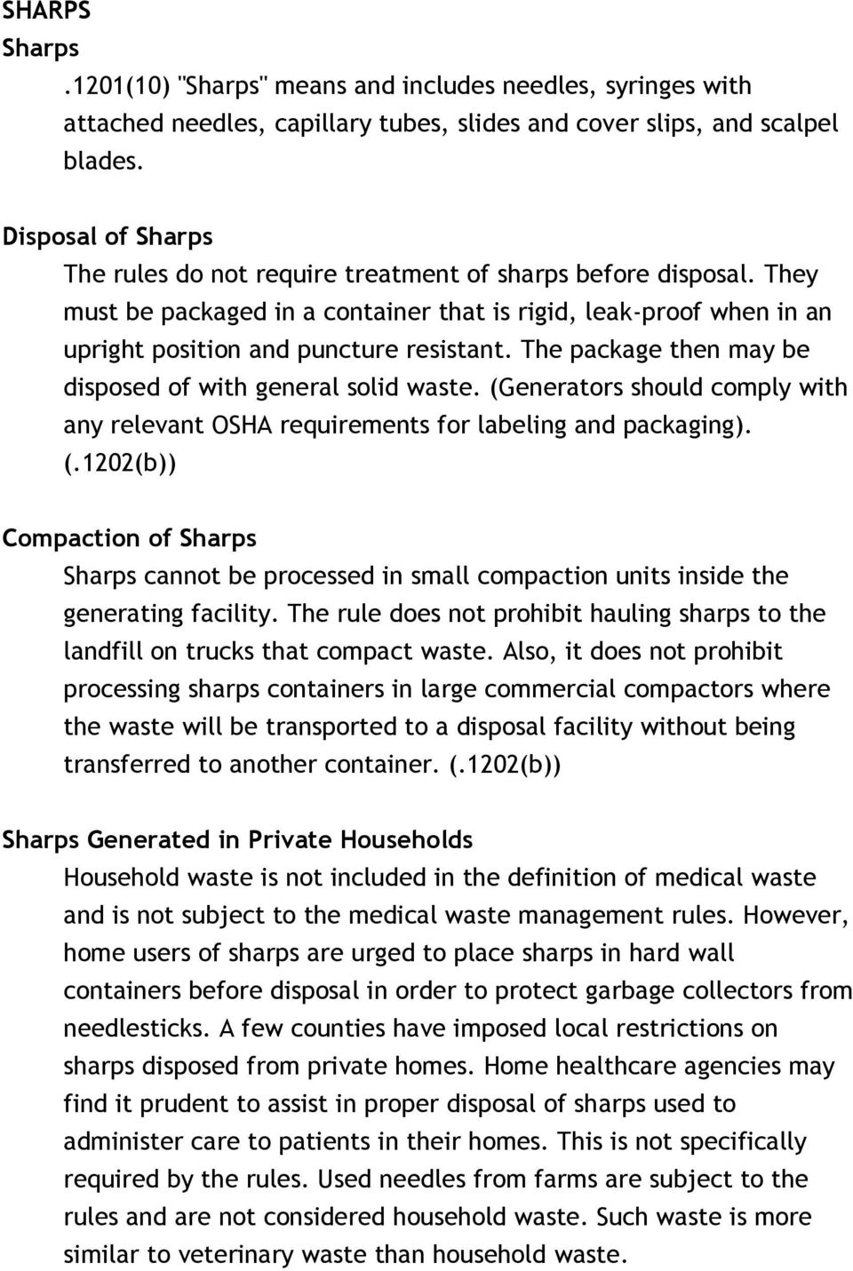 The package then may be disposed of with general solid waste. (Generators should comply with any relevant OSHA requirements for labeling and packaging). (.1202(b)) Compaction of Sharps Sharps cannot be processed in small compaction units inside the generating facility.