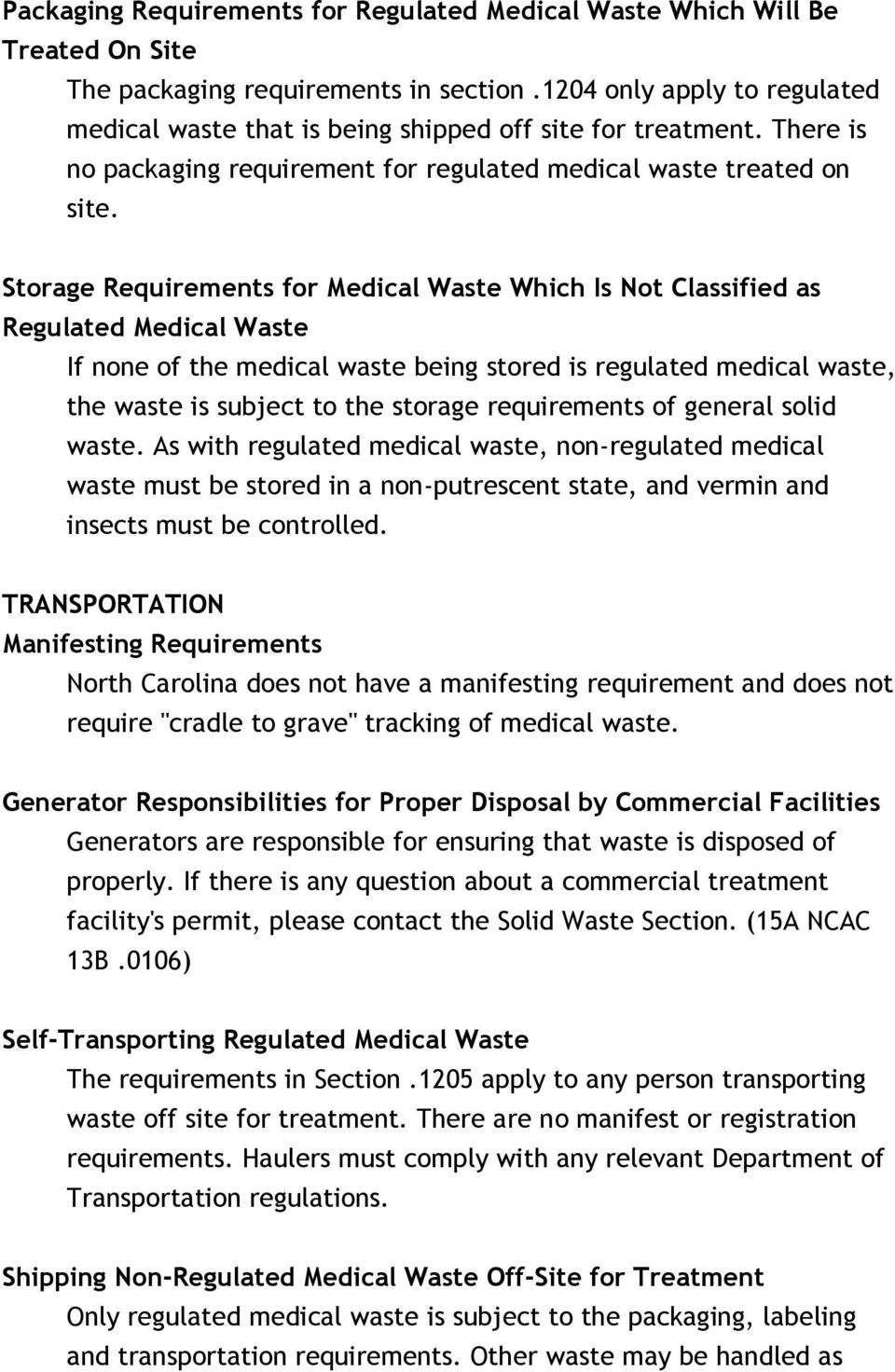 Storage Requirements for Medical Waste Which Is Not Classified as Regulated Medical Waste If none of the medical waste being stored is regulated medical waste, the waste is subject to the storage