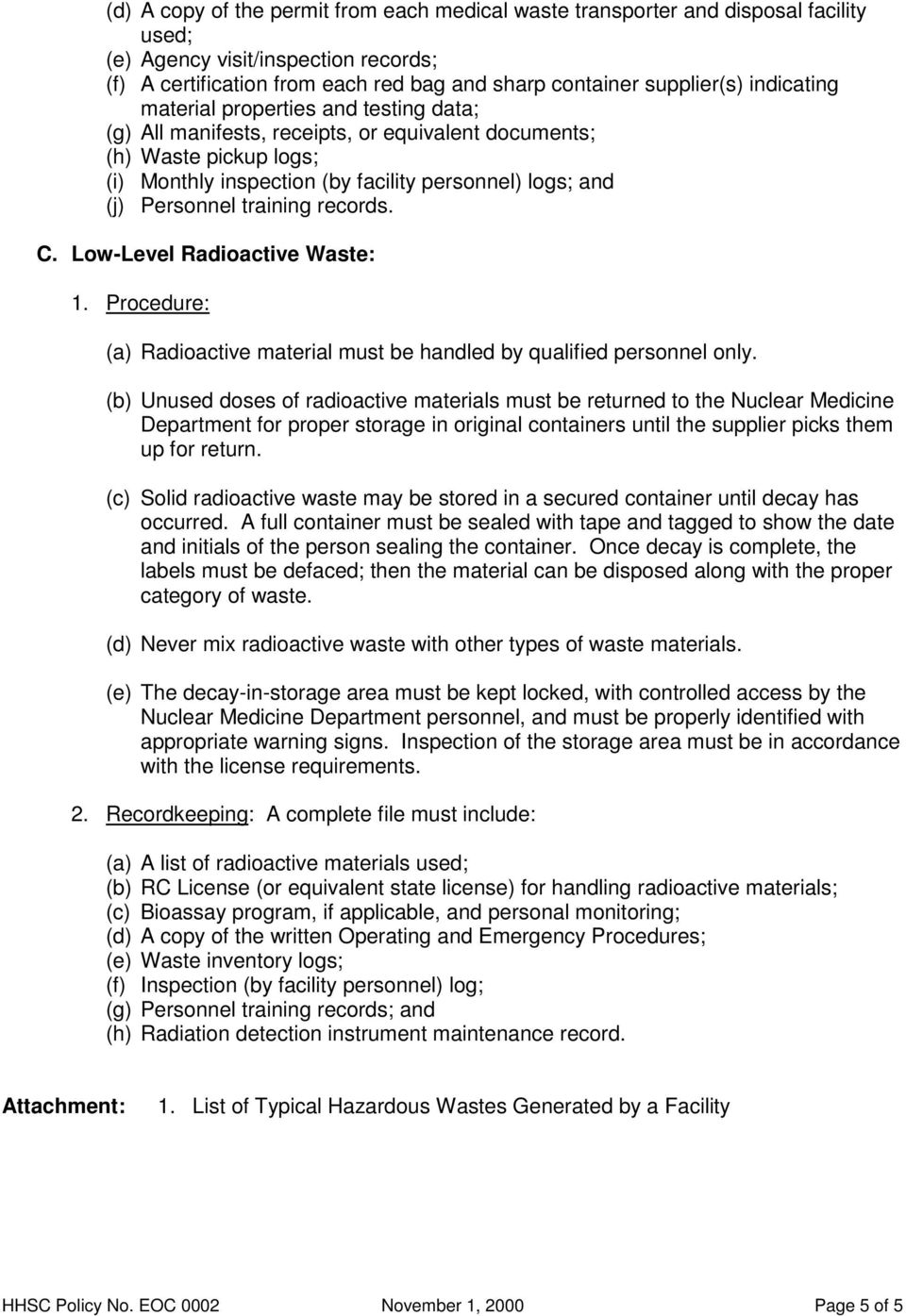 training records. C. Low-Level Radioactive Waste: 1. Procedure: (a) Radioactive material must be handled by qualified personnel only.