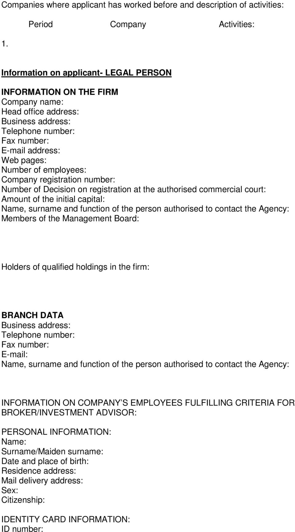Number of employees: Company registration number: Number of Decision on registration at the authorised commercial court: Amount of the initial capital: Name, surname and function of the person