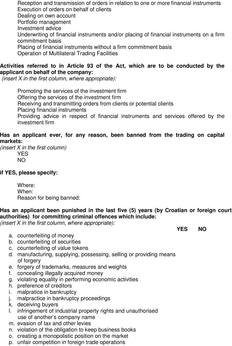 Trading Facilities Activities referred to in Article 93 of the Act, which are to be conducted by the applicant on behalf of the company: (insert X in the first column, where appropriate): Promoting
