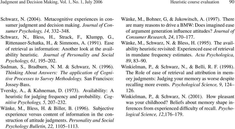 Ease of retrieval as information: Another look at the availability heuristic. Journal of Personality and Social Psychology, 61, 195 202. Sudman, S., Bradburn, N. M. & Schwarz, N. (1996).