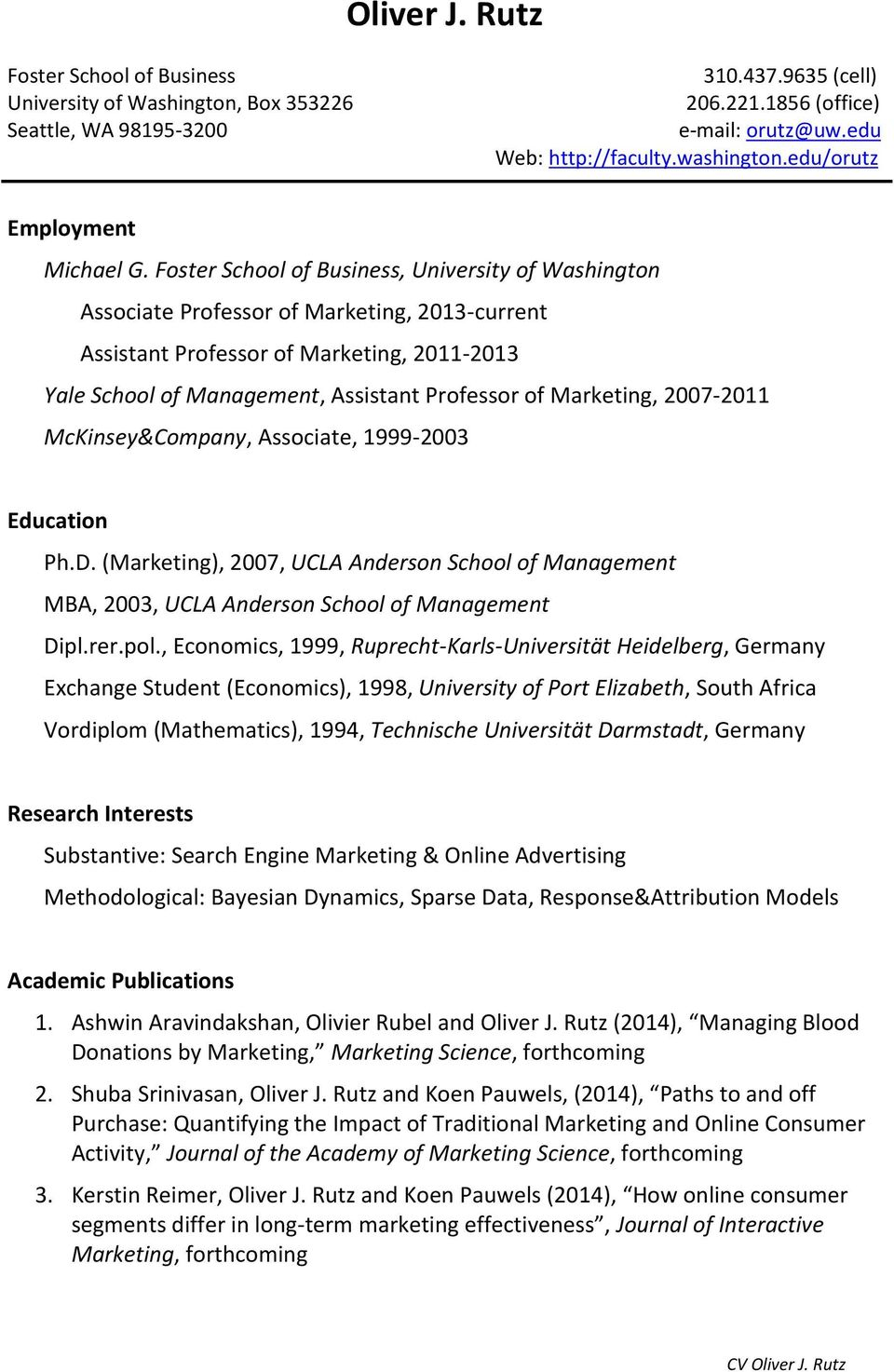 Foster School of Business, University of Washington Associate Professor of Marketing, 2013-current Assistant Professor of Marketing, 2011-2013 Yale School of Management, Assistant Professor of