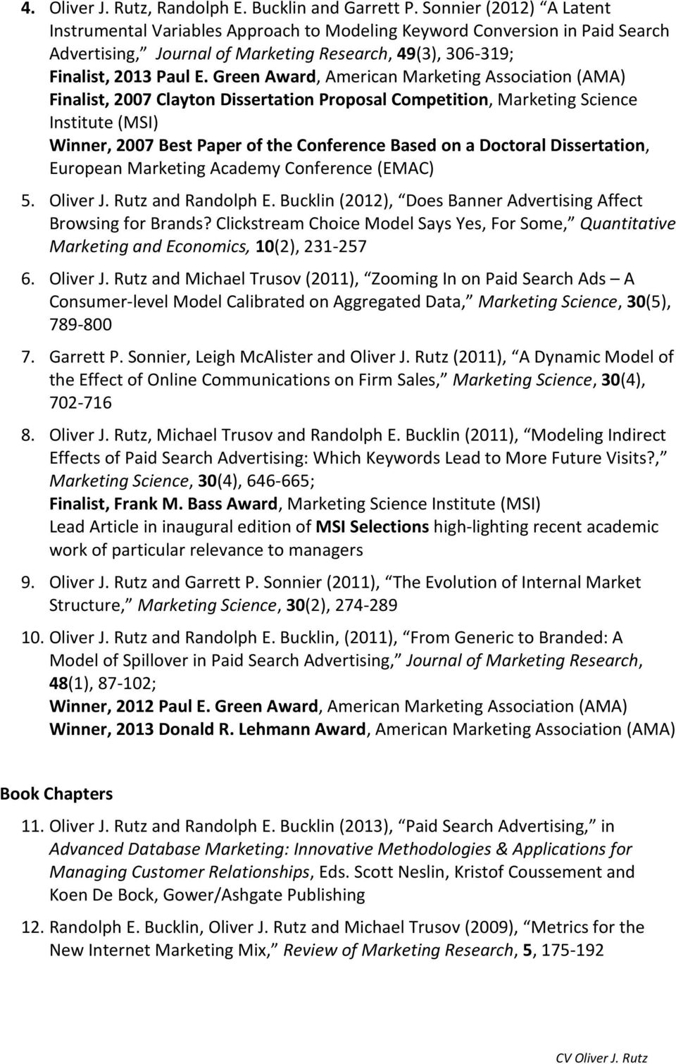 Green Award, American Marketing Association (AMA) Finalist, 2007 Clayton Dissertation Proposal Competition, Marketing Science Institute (MSI) Winner, 2007 Best Paper of the Conference Based on a