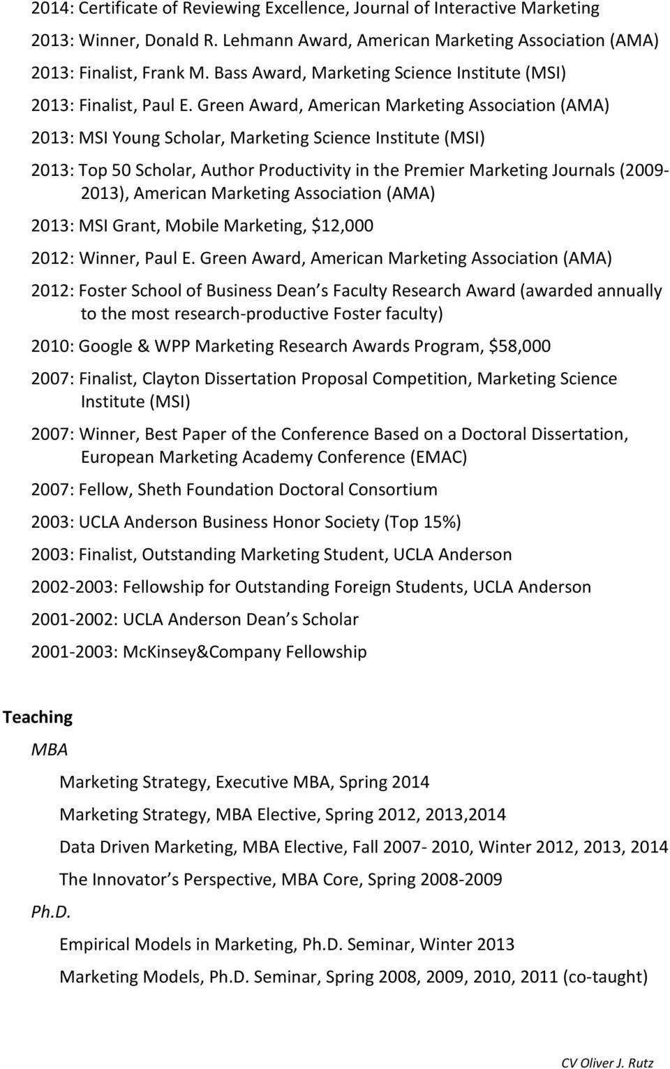 Green Award, American Marketing Association (AMA) 2013: MSI Young Scholar, Marketing Science Institute (MSI) 2013: Top 50 Scholar, Author Productivity in the Premier Marketing Journals (2009-2013),