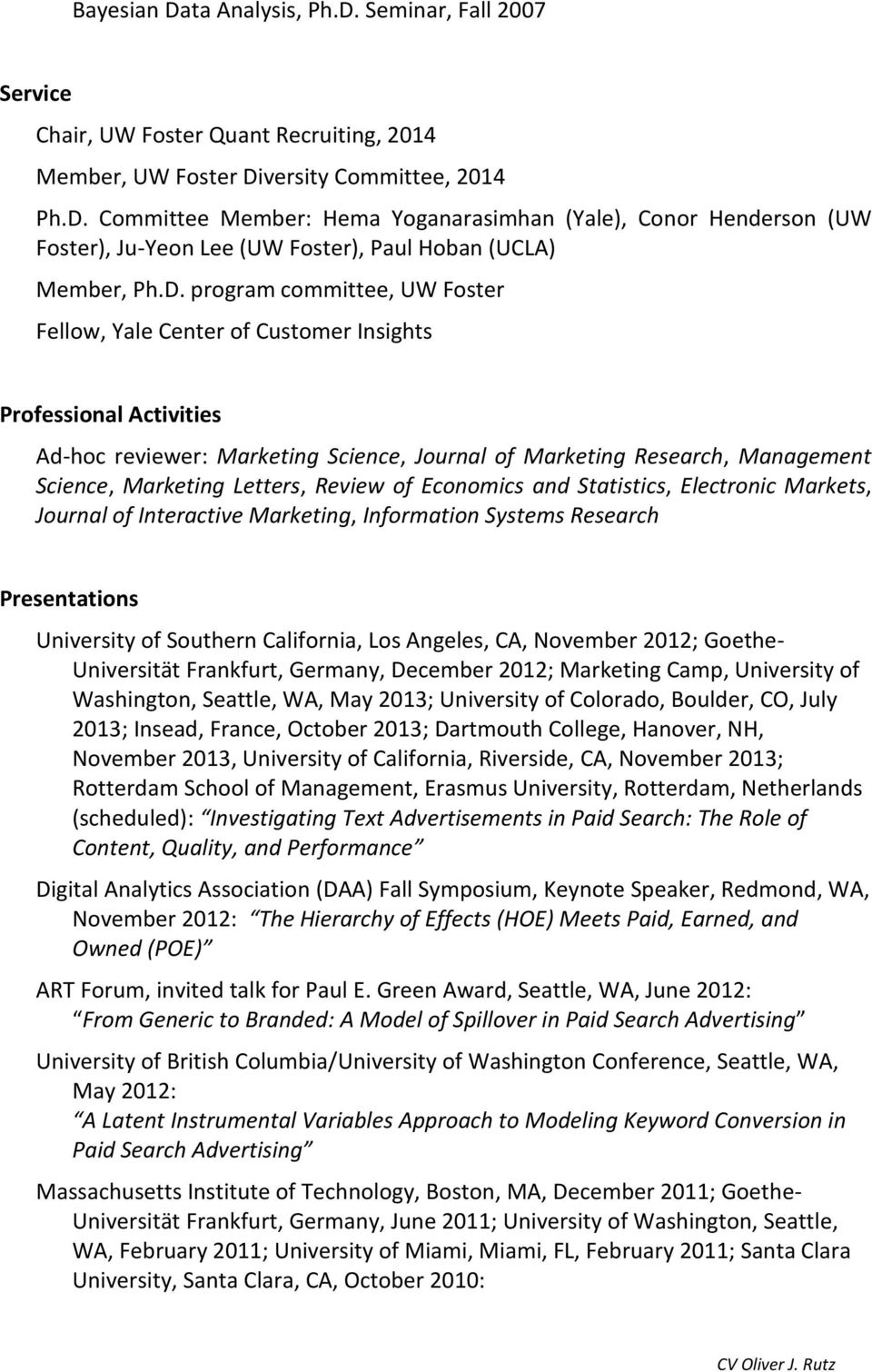 Letters, Review of Economics and Statistics, Electronic Markets, Journal of Interactive Marketing, Information Systems Research Presentations University of Southern California, Los Angeles, CA,